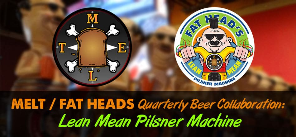 Melt / Fat Heads Quarterly Beer Collaboration