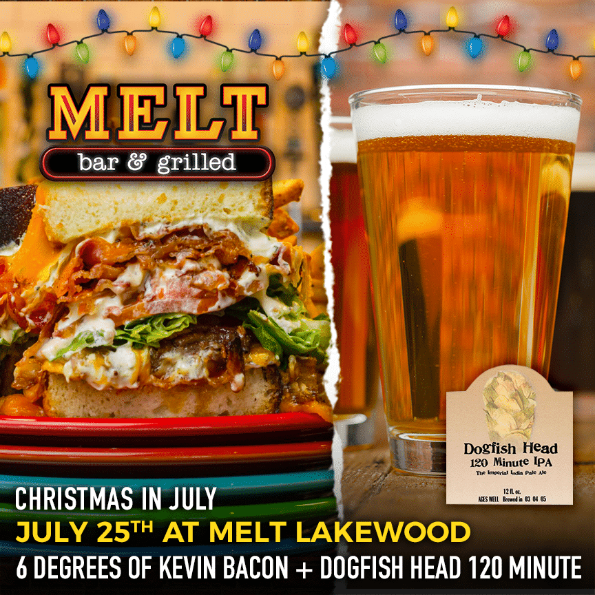 '6 Degrees of Kevin Bacon' and 'Dogfish Head 120 Minute IPA' Available July 25th at Melt Lakewood for 'Christmas in July'